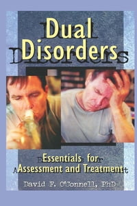 Dual Disorders: Essentials for Assessment and Treatment