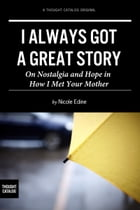 I Always Got a Great Story: On Nostalgia and Hope in 'How I Met Your Mother' by Nicole Edine