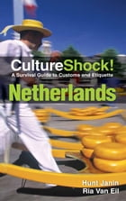 CultureShock! Netherlands: A Survival Guide to Customs and Etiquette by Hunt Janin