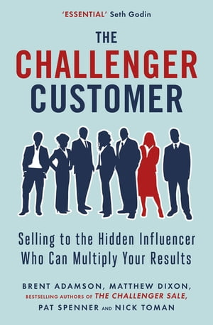 The Challenger Customer Selling to the Hidden Influencer Who Can Multiply Your Results