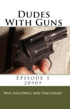 Dudes With Guns: Episode 1 - 20909 by Will Hallewell
