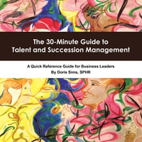 The 30-Minute Guide to Talent and Succession Management: A Quick Reference Guide for Business…