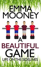 A Beautiful Game by Emma Mooney
