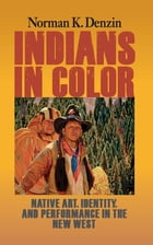 Indians in Color: Native Art, Identity, and Performance in the New West