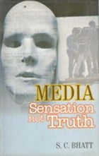 Media: Sensation not Truth by S. C. Bhatt