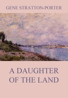 A Daughter of the Land by Gene Stratton-Porter