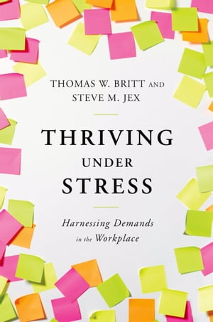 Thriving Under Stress Harnessing Demands in the Workplace