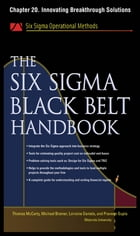 The Six Sigma Black Belt Handbook, Chapter 20 - Innovating Breakthrough Solutions by John Heisey