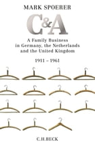 C&A: A Family Business in Germany, the Netherlands and the United Kingdom 1911-1961