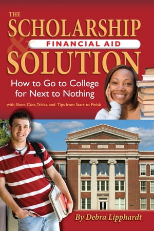 The Scholarship & Financial Aid Solution: How to Go to College for Next to Nothing with Short Cuts,  Tricks,  and Tips from Start to Finish