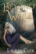 Beyond the Wall by Lauren Cude