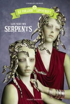 Le collège Lovecraft, T02: Les soeurs serpents by Charles Guilman