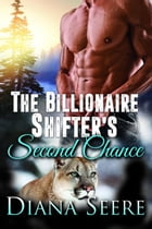 The Billionaire Shifter's Second Chance (Billionaire Shifters Club #3) by Diana Seere