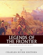 Legends of the Frontier: Daniel Boone, Davy Crockett and Jim Bowie by Charles River Editors