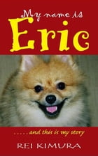 My Name is Eric...and this is my story by Rei Kimura