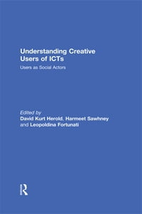 Understanding Creative Users of ICTs: Users as Social Actors