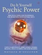 Do It Yourself Psychic Power: Practical Tools and Techniques for Awakening Your Natural Gifts using Clairvoyance, Spirit Guides, Chakra Healing, Space by Natalia O'Sullivan