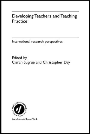 Developing Teachers and Teaching Practice International Research Perspectives