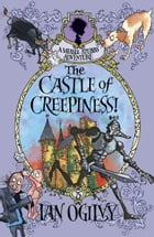 The Castle of Creepiness: A Measle Stubbs Adventure by Ian Ogilvie