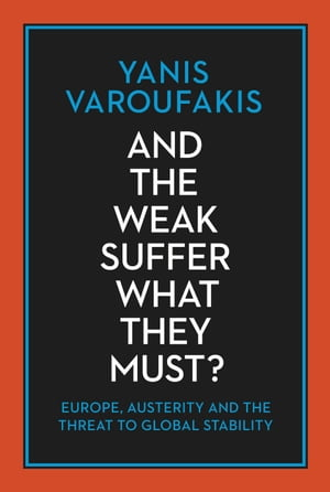 And The Weak Suffer What They Must? Europe,  Austerity and the Threat to Global Stability