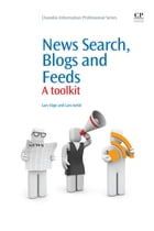 News Search, Blogs and Feeds: A Toolkit by Lars Vage