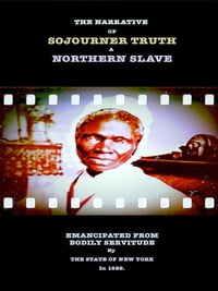 The Narrative of Sojourner Truth - A Northern Slave: Emancipated From Bodily Servitude By The State…