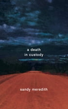 A Death In Custody by Sandy Meredith