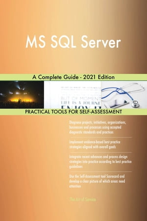 MS SQL Server A Complete Guide - 2021 Edition by Gerardus Blokdyk