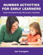 Number Activities For Early Learners: Ideas for Parents and Pre-School Teachers by Jan Conaglen