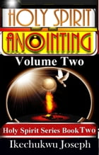 Holy Spirit Anointing: Volume Two by Ikechukwu Joseph