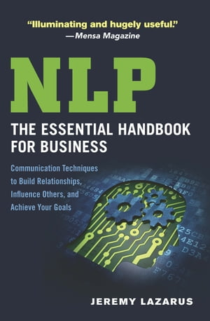 NLP: The Essential Handbook for Business: Communication Techniques to Build Relationships, Influence Others, and Achieve Your Goals by Jeremy Lazarus
