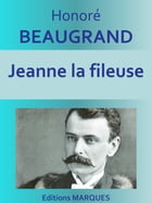 Jeanne la fileuse: Texte intégral by Honoré BEAUGRAND