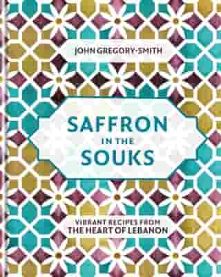 Saffron in the Souks: Vibrant recipes from the heart of Lebanon