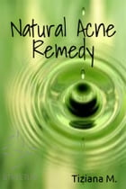 The Natural Acne Remedy by Tiziana M.