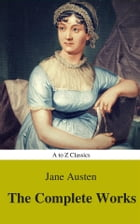 The Complete Works of Jane Austen (Best Navigation, Active TOC) (A to Z Classics) by Jane Austen