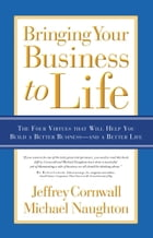 Bringing Your Business to Life: The Four Virtues that Will Help You Build a Better Business and a…