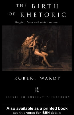 Book The Birth of Rhetoric: Gorgias, Plato and Their Successors by Wardy, Robert