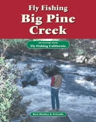 Fly Fishing Big Pine Creek: An excerpt from Fly Fishing California by Ken Hanley
