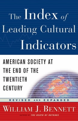 Book The Index of Leading Cultural Indicators: American Society at the End of the Twentieth Century by William J. Bennett