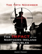 The 14th November: The Impact of the Northern Ireland Troubles