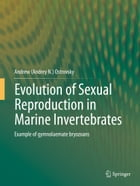 Evolution of Sexual Reproduction in Marine Invertebrates: Example of gymnolaemate bryozoans by Andrew (Andrey N.) Ostrovsky