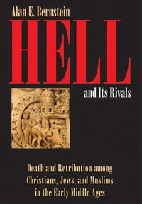 Hell and Its Rivals: Death and Retribution among Christians, Jews, and Muslims in the Early Middle…