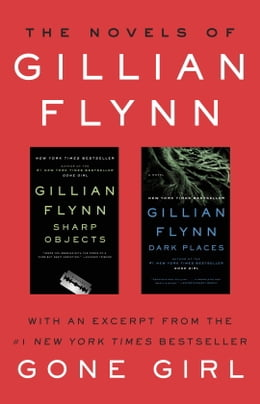 Book The Novels of Gillian Flynn: Sharp Objects, Dark Places by Gillian Flynn