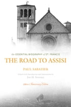 The Road to Assisi: The Essential Biography of St. Francis: 120th Anniversary Edition