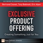 Exclusive Product Offering: Creating Something Just for You by Bertrand Cesvet