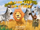 A LION LIKE NO OTHER by TFA