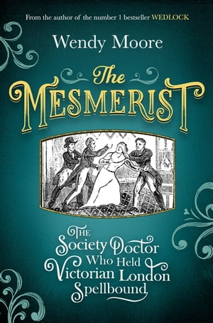 The Mesmerist The Society Doctor Who Held Victorian London Spellbound