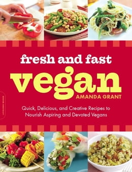 Book Fresh and Fast Vegan: Quick, Delicious, and Creative Recipes to Nourish Aspiring and Devoted Vegans by Amanda Grant