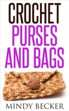 Crochet Purses and Bags by Mindy Becker