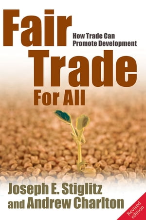 Fair Trade For All: How Trade Can Promote Development How Trade Can Promote Development